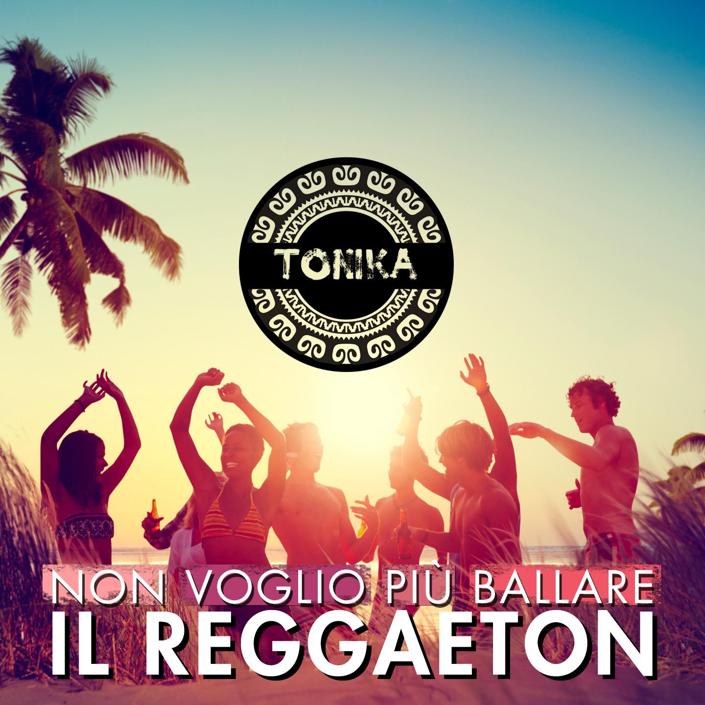 Non voglio Più ballare il reggaeton tonika